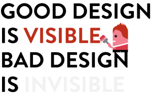 good-design-is-visible-bad-design-is-invisible