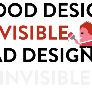 good-design-is-visible-bad-design-is-invisible.png